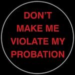 VIOLATE MY PROBATION - STICKER
